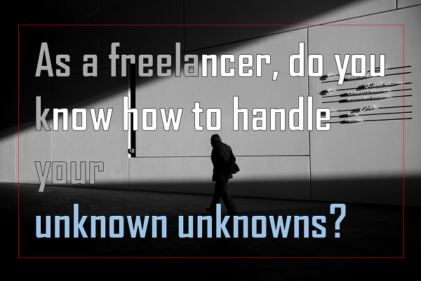 Freelancers should know how to handle their unknown unknowns!