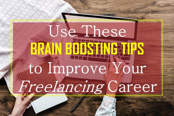 Use These Brain Boosting Tips to Improve Your Freelancing Career