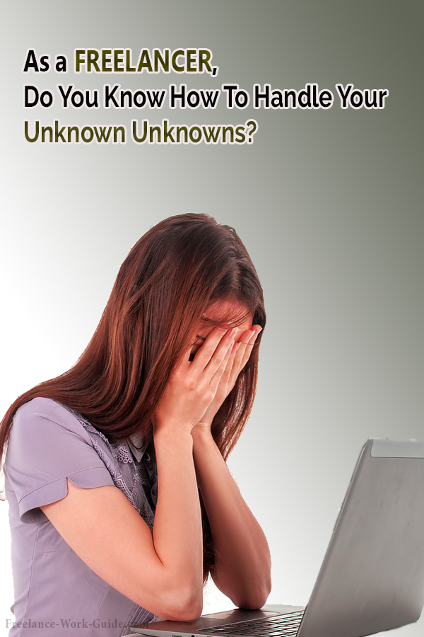 As a Freelancer, Do You Know How To Handle Your Unknown Unknowns