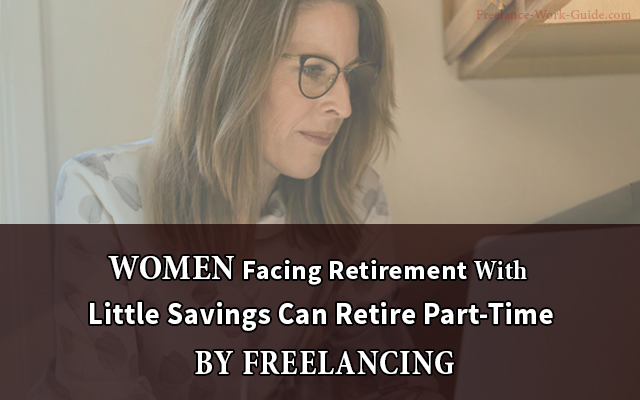 Women Facing Retirement With Little Savings Can Retire Part-Time By Freelancing