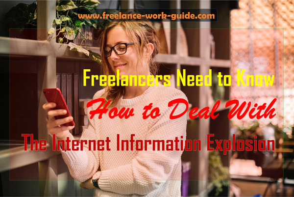 Freelancers need to know how to deal with the internet information explosion.