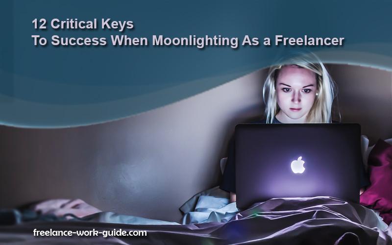 12 Critical Keys to Success When Moonlighting As a Freelancer