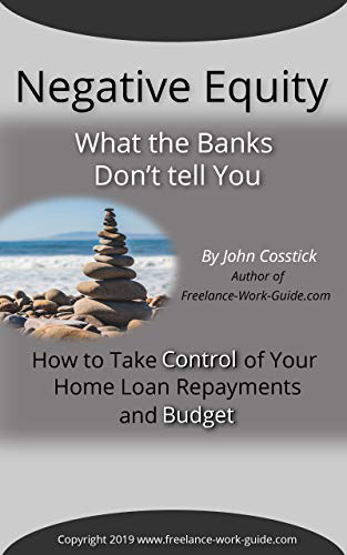 Negative Equity - What the Banks Don't Tell You: How to Take Control of Your Home Loan Repayments and Budget