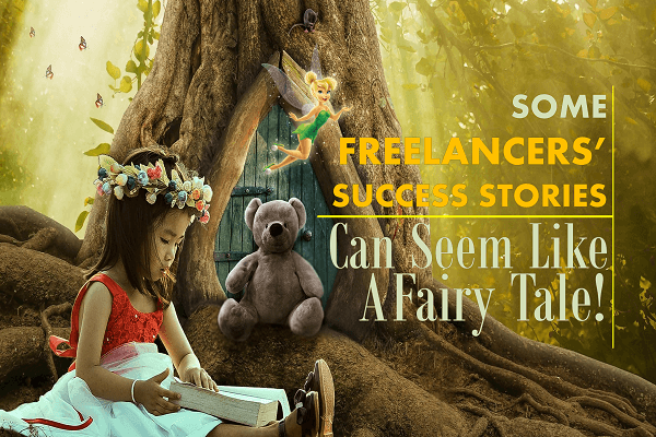 Some Freelancers' Success Stories Can Seem Like a Fairy Tale!