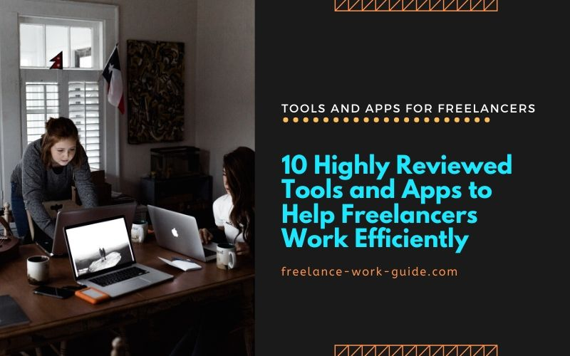 10 Highly Reviewed Tools and Apps to Help Freelancers Work Efficiently