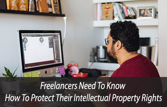 Freelancers Need To Know How To Protect Their Intellectual Property Rights