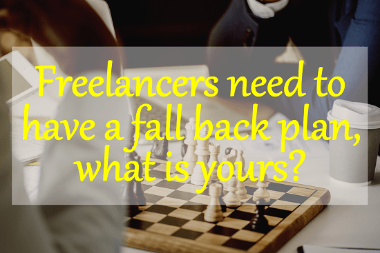 Freelancers need to have a fallback plan, what is yours?