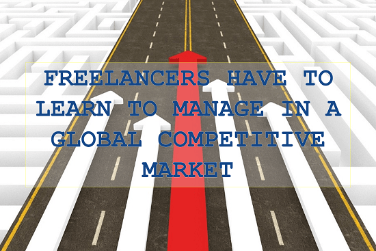 Freelancers have to learn to manage in a global competitive market