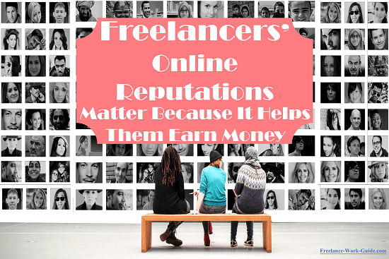 Freelancers' online reputations matter because it helps them earn money