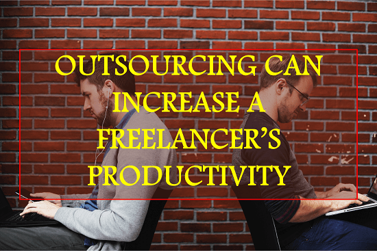 Outsourcing can increase a freelancer's productivity