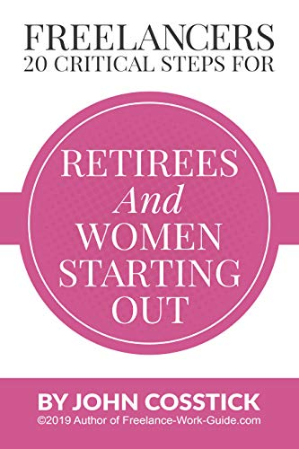 FREELANCERS' 20 Critical Steps for Retirees and Women Starting Out