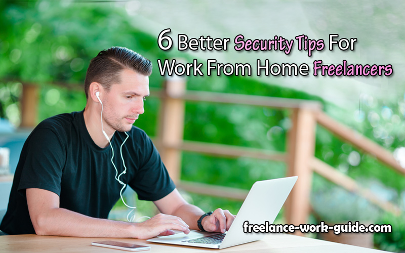 6 Better Security Tips For Work-From-Home Freelancers