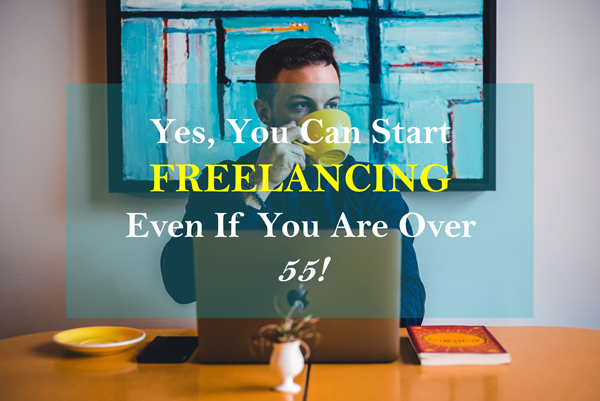 Start freelancing even if you are over 55!