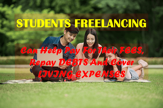 Students Freelancing Can Help Pay For Their Fees, Repay Debts And Cover Living Expenses