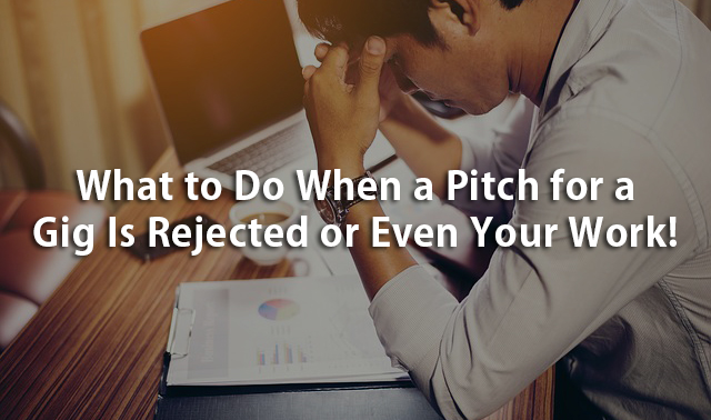 What to Do When a Pitch for a Gig Is Rejected
