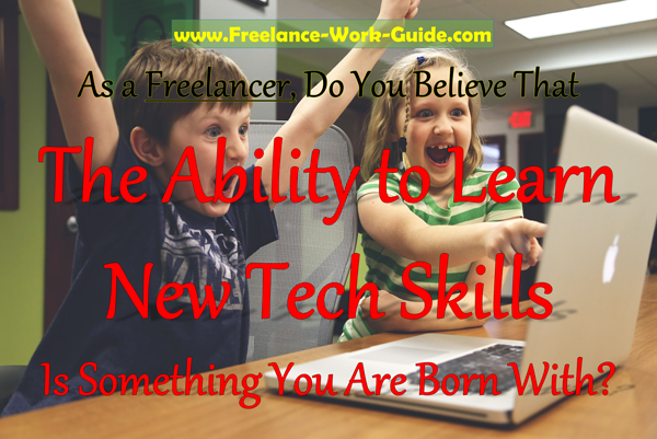 Do you believe that the ability to learn new tech skills is something you are born with?