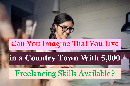 Can you imagine that you live in a country town with 5,000 freelancing skills available?