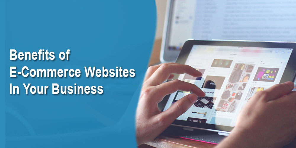 Benefits of E-Commerce Websites In Your Business