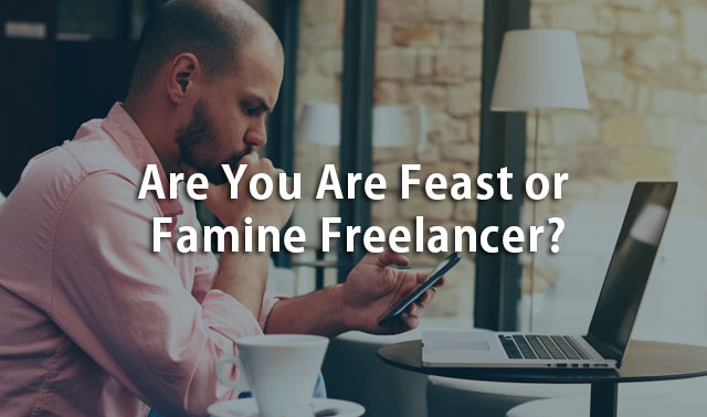 Are You Are Feast or Famine Freelancer