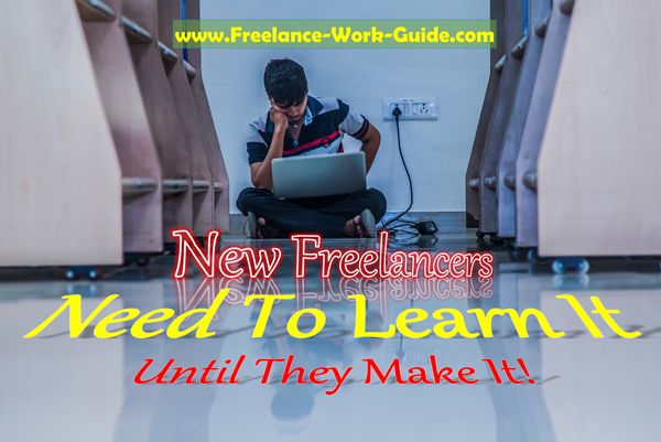 New freelancers need to learn it until they make it!